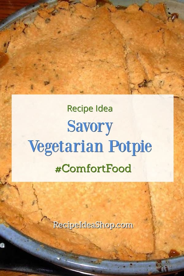 Savory Vegetarian Potpie, what a creamy meal-in-one. Scrumptious! #savoryvegetarianpotpie #potpierecipe #recipes #rainydayrecipes #comfortfood #recipeideashop