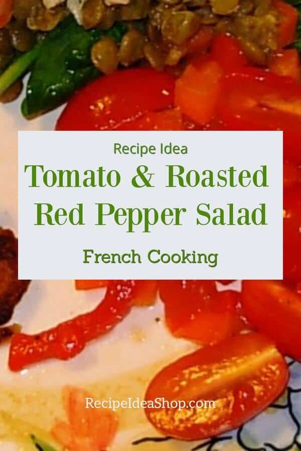 Tomato Red Pepper Salad. Roasted red peppers make all the difference. #tomatoredpeppersalad #roastedredpeppers #frenchcooking #dorie-greenspan #comfortfood #glutenfree #saladrecipes #recipes #recipeideashop