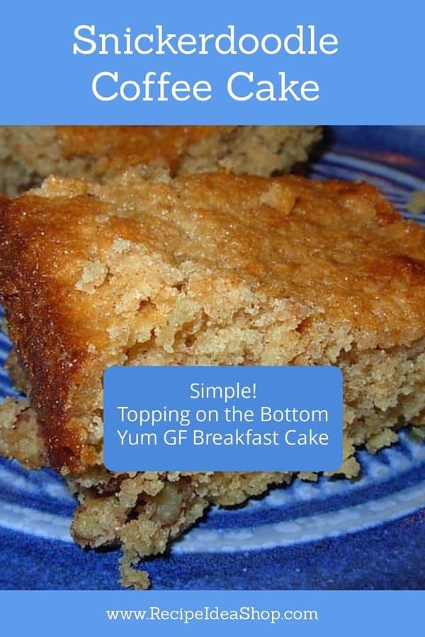 Easy GF Snickerdoodle Coffee Cake. Simple. Brilliant. Topping on the bottom. #glutenfreesnickerdoodlecoffeecake #coffeecakerecipes #cakes #cookathome #recipe-repertoire #desserts #recipes #glutenfree #comfortfood #recipeideashop