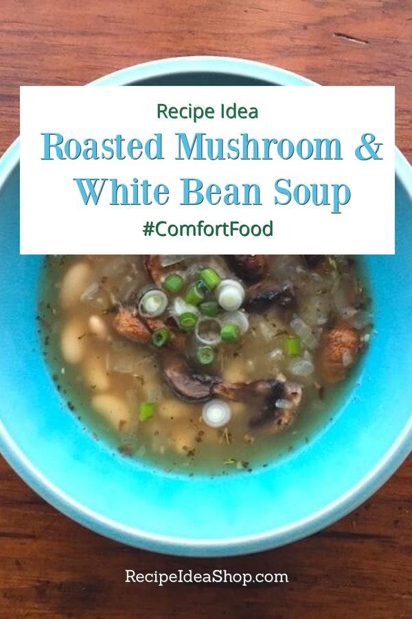 Roasted Mushroom & White Bean Soup. OMG. So tasty. #mushroombeansoup #vegan #roastedmushrooms #beansoup #souprecipes #glutenfree #recipes #recipeideashop