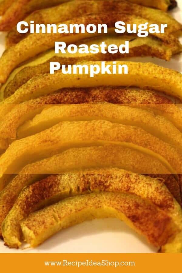 Cinnamon Sugar Roasted Pumpkin is terrific alone as a sweet treat. Or use it in your Pumpkin Pie. #Cinnamon-Sugar-Roasted-Pumpkin, #roasted-pumpkin, #recipeideashop