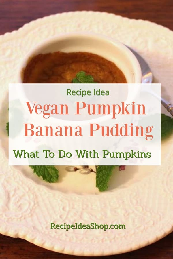 Vegan Pumpkin Banana Pudding. Yum. Don't let those painted pumpkins go to waste. Make pudding. #veganpudding #veganpumpkinbananapudding #candlecafe #desserts #recipes #cookathome #glutenfree #recipeideashop