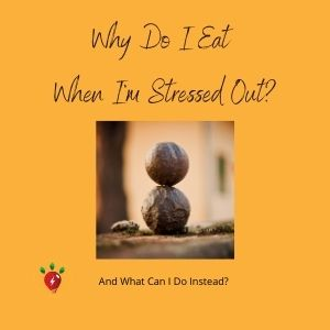 Why do I eat when I'm stressed out?