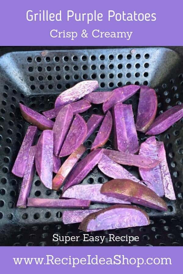 Grilled Purple Potatoes are simple to make. Wash, peel, cut in strips, coat with oil, grill for 30-40 minutes.