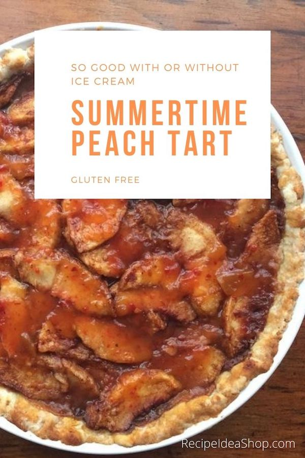 Summertime Peach Tart, eat it while the living' is easy. Scrumptious and gluten free. #summertimepeachtart #peachtart #easypeachtart #dessertstodiefor #recipes #glutenfree #recipeideashop