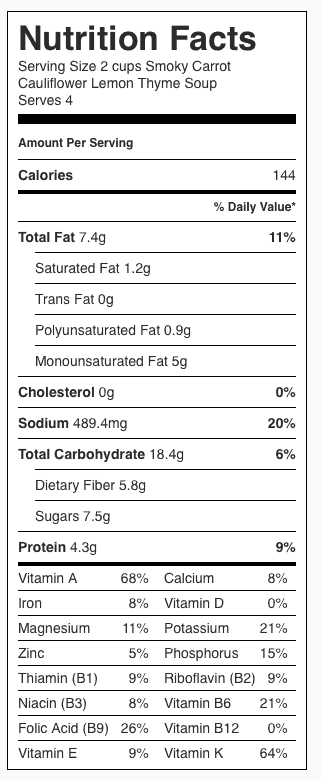 Smoky Carrot Cauliflower Lemon Thyme Soup Nutrition Label. Each serving is about 2 cups and does not include the Homemade Croutons.