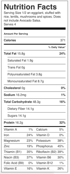 Vegan Stuffed Eggplant Nutrition Label. Each Serving is 1/2 an eggplant, stuffed with rice, lentils, mushrooms and spices. Does not include Avocado Salsa.