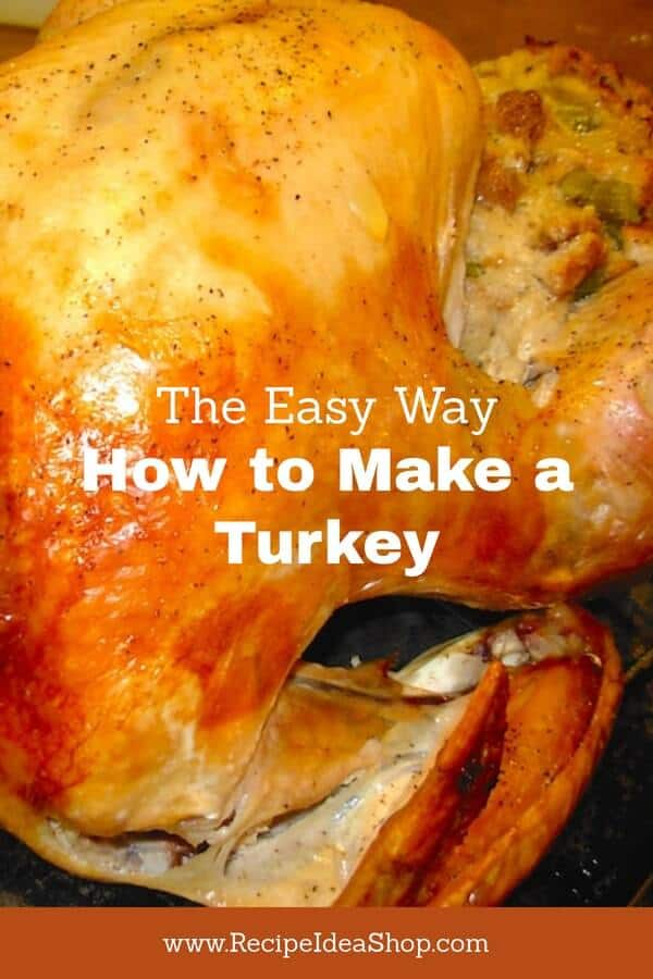 How to Make a Turkey the Easy Way. It will be your best one yet. #how-to-make-a-turkey; #turkeydinner, #Thanksgiving, #Make-a-turkey; #cook-a-turkey, #recipeideashop