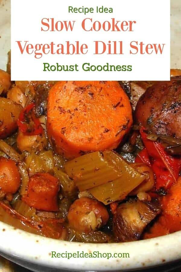 Vegetable Dill Stew, a slow cooker robust meal. #vegetabledillstew #moosewood #vegetarian #vegan #slowcooker #comfortfood #recipes #recipeideashop