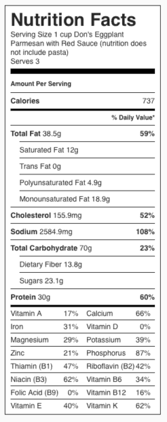 Don's Eggplant Parmesan (gluten free) Nutrition Label. Each serving is about 1 cup (does not include pasta).