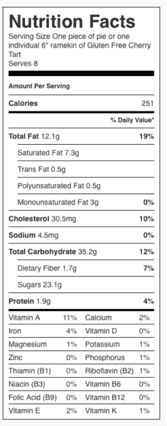 "Gluten Free Cherry Tart Nutrition Label. Each serving is one-eighth of a full pie or one 6"" ramekin of Gluten Free Cherry Tart."