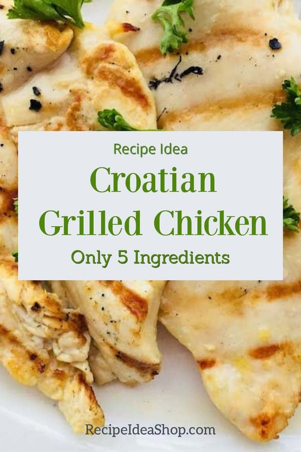 Croatian Chicken, just like you ate in Croatia. So scrumptious. And easy. #croatiangrilledchicken #croatianchicken #yougotthis #cookathome #recipe-repertoire #glutenfree #comfortfood #easyrecipes #easypeasy #recipes #recipeideashop