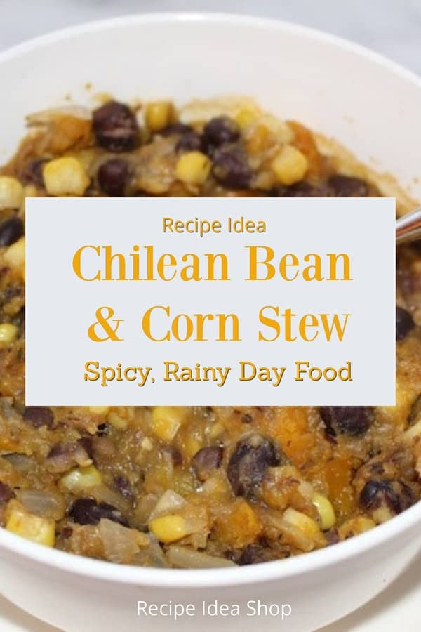 Chilean Bean & Corn Stew. A super rainy day food. #chileanbeanandcornstew #chilean-recipes #vegan #glutenfree #recipes #comfortfood #recipeideashop