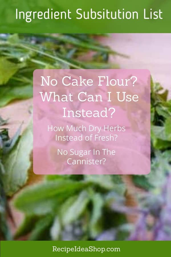 Ingredient Substitutions List. How much dried herbs instead of fresh? What if I don't have confectioner's sugar? #ingredientsubstitutionslist #substitutionslist #recipeingredientsubsitutions #recipes #reciperesources #recipeideashop