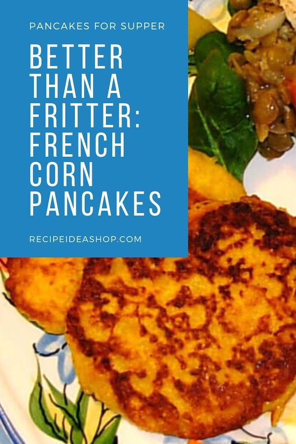 Pancakes for supper? You bet! So good. #cornpancakes #frenchcornpancakes #pancakes #pancakesforsupper #fritters #food #recipes #recipideashop