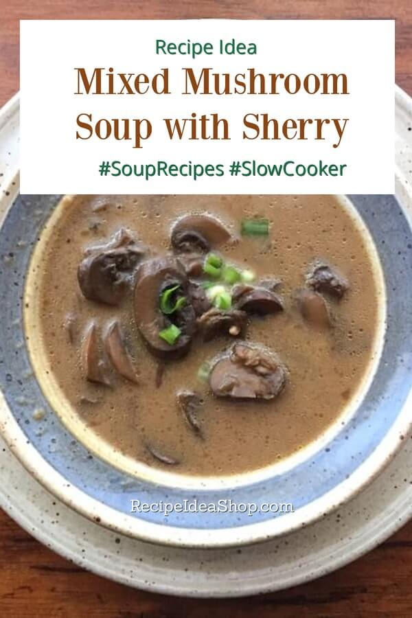 Mixed Mushroom Soup with Sherry (Slow Cooker Recipe). So yum! #mixedmushroomsoup #mushroomsoup #souprecipes #glutenfree #soupwithsherry #sherrysoup #recipes #recipeideashop #slowcookerrecipes #comfortfood