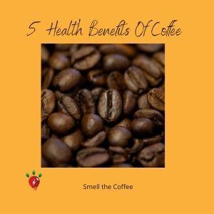 5 Health Benefits of Coffee