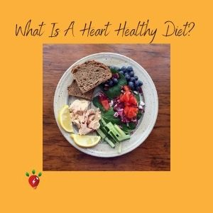 What is a heart healthy diet?