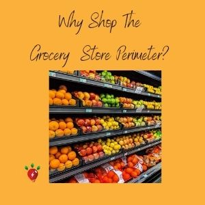 Why Shop The Grocery Store Perimeter?