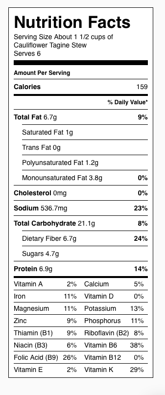 Cauliflower Tagine Nutrition Label. Each serving is about 1 1/2 cups. Nutrition does not include rice or couscous.