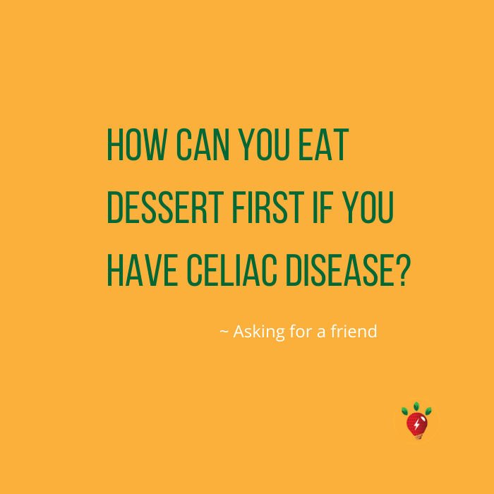 How can you eat dessert first if you have celiac disease?