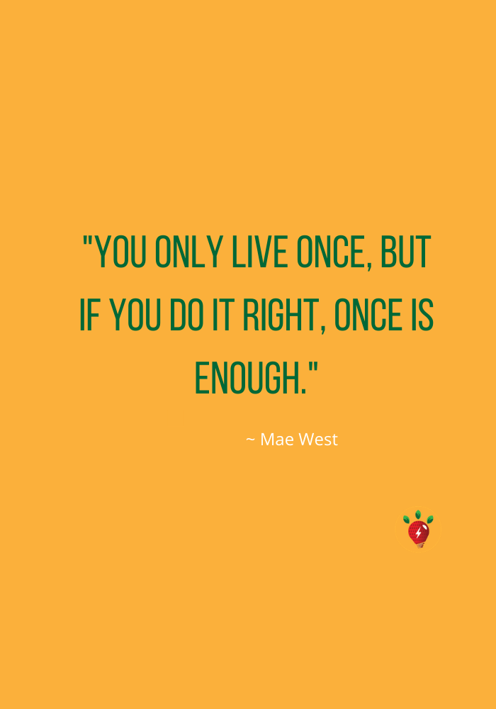 """American actress Mae West is famous for saying, """"You only live once..."""" #YouOnlyLiveOnce #MaeWest #quotes #HealthyTwist #RecipeIdeaShop"""